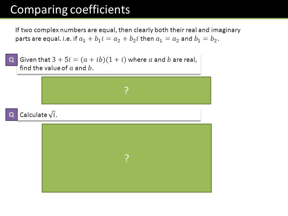 Comparing coefficients ? ? Q Q