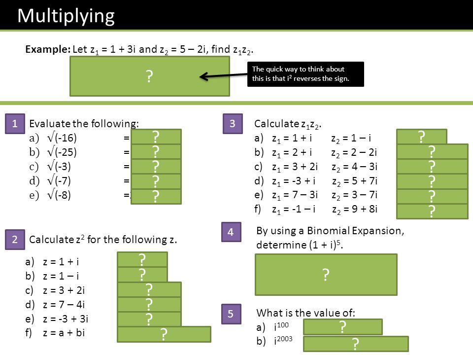 Multiplying Example:Let z 1 = 1 + 3i and z 2 = 5 – 2i, find z 1 z 2.