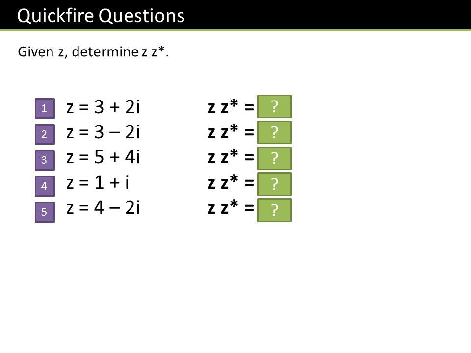 Quickfire Questions Given z, determine z z*.