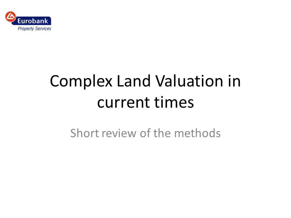 Complex Land Valuation in current times Short review of the methods