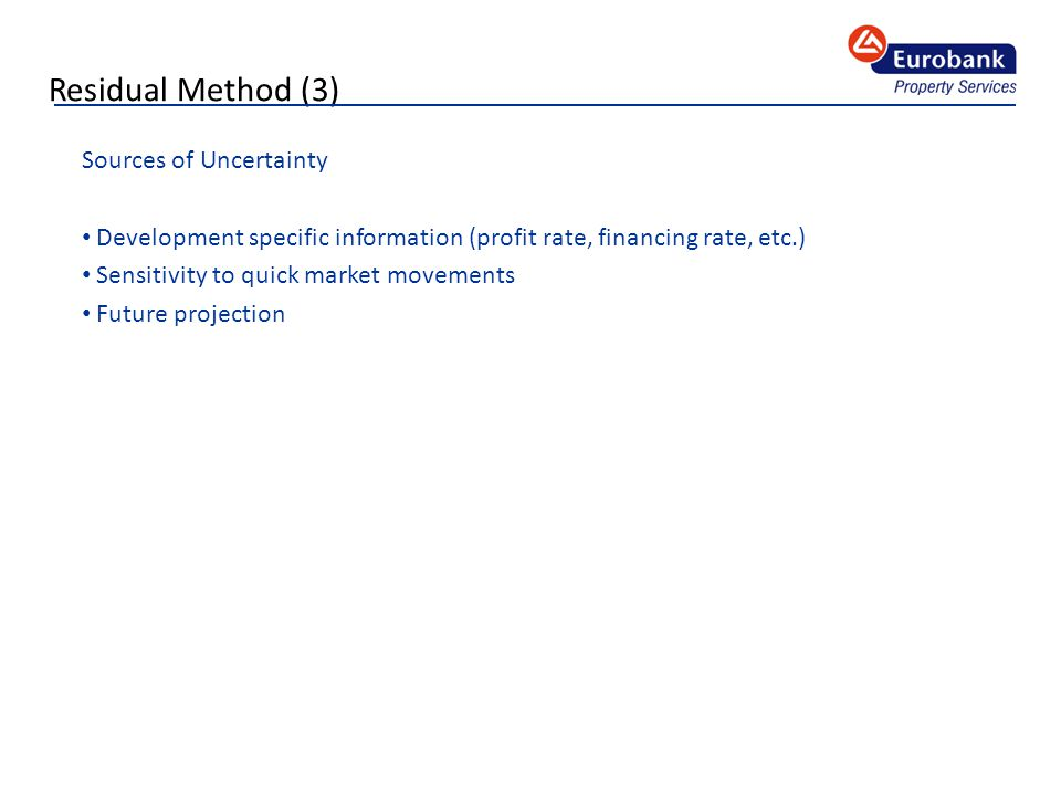 Residual Method (3) Sources of Uncertainty Development specific information (profit rate, financing rate, etc.) Sensitivity to quick market movements Future projection