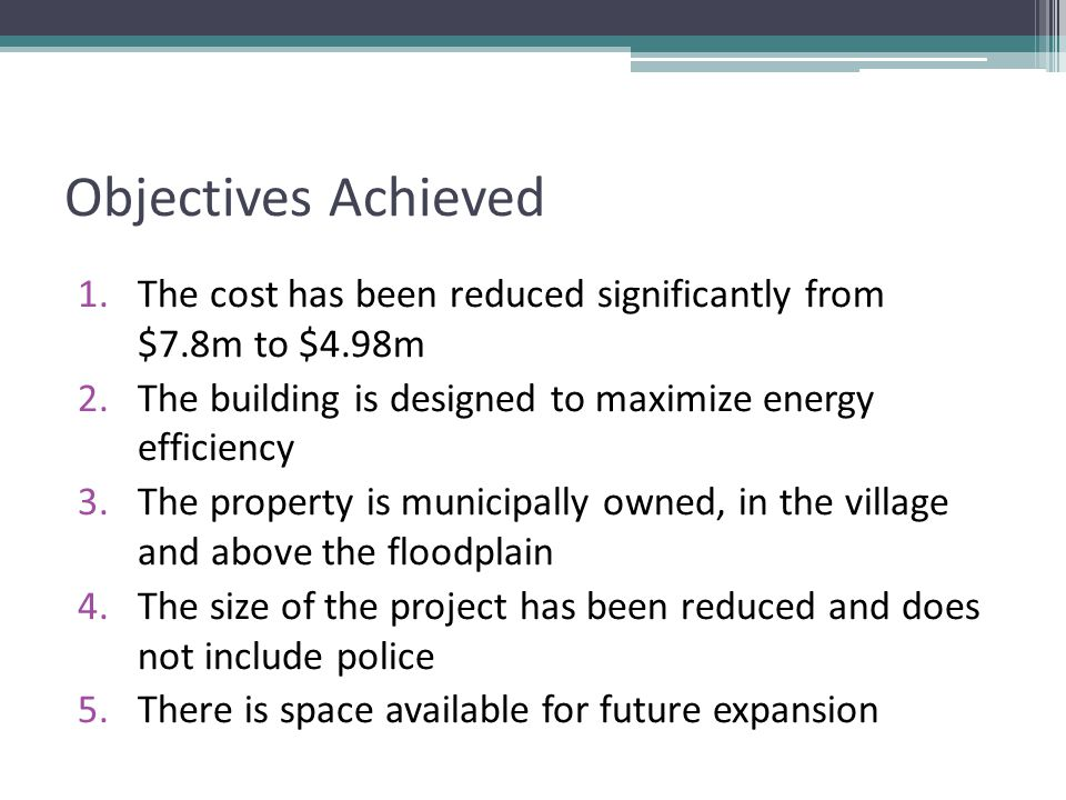 Objectives Achieved 1.The cost has been reduced significantly from $7.8m to $4.98m 2.The building is designed to maximize energy efficiency 3.The prop