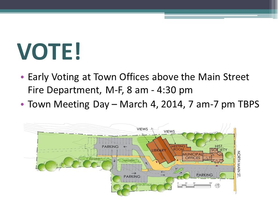 VOTE! Early Voting at Town Offices above the Main Street Fire Department, M-F, 8 am - 4:30 pm Town Meeting Day – March 4, 2014, 7 am-7 pm TBPS