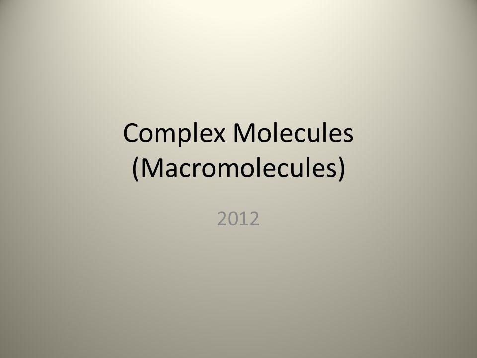 Complex Molecules (Macromolecules) 2012