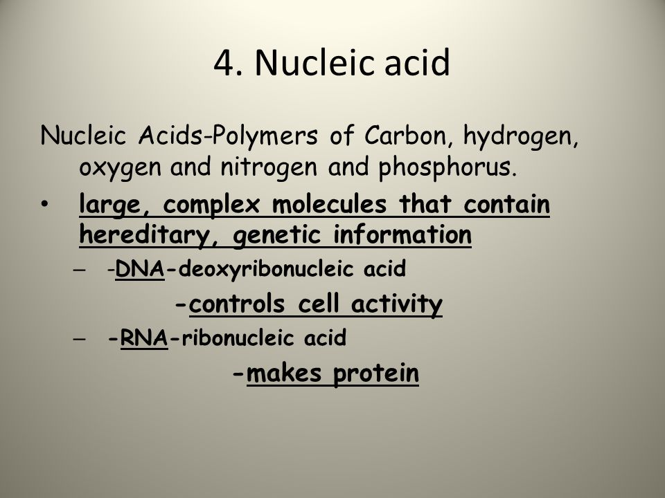 Nucleic Acids-Polymers of Carbon, hydrogen, oxygen and nitrogen and phosphorus. large, complex molecules that contain hereditary, genetic information