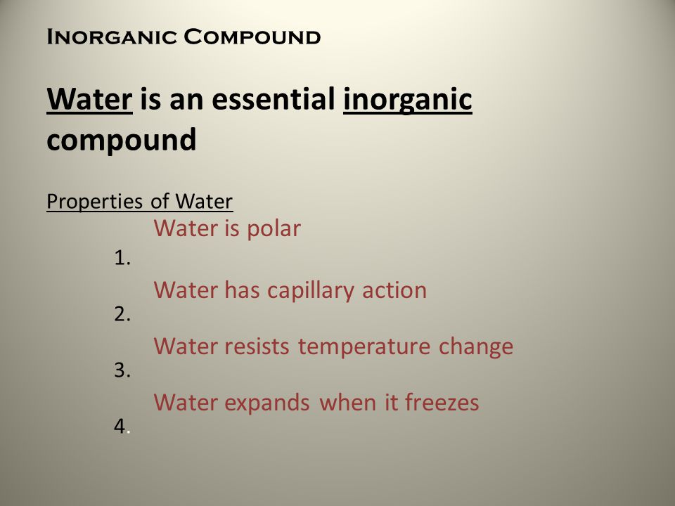 Inorganic Compound Water is an essential inorganic compound Properties of Water 1. 2. 3. 4. Water is polar Water has capillary action Water resists te