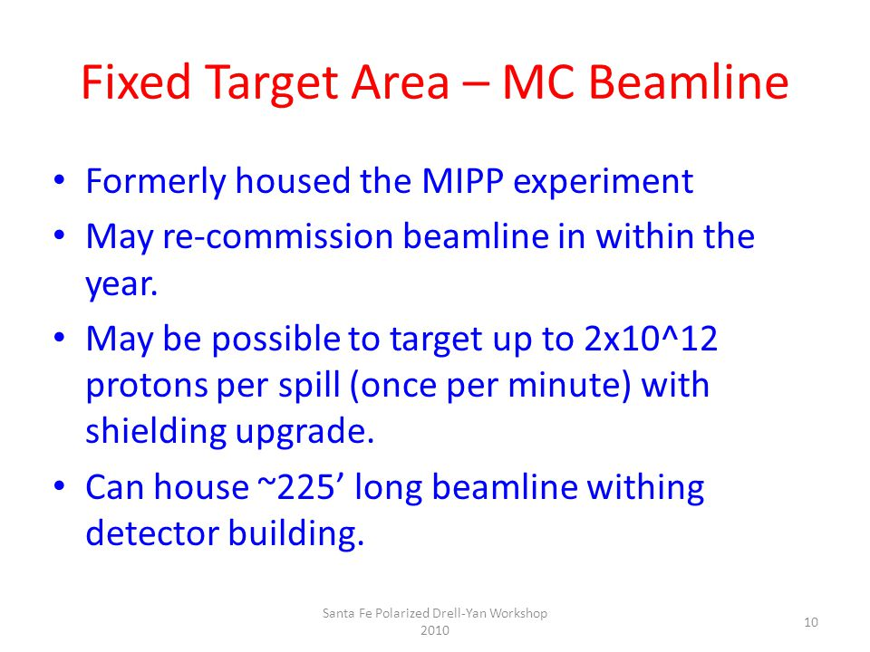 Fixed Target Area – MC Beamline Formerly housed the MIPP experiment May re-commission beamline in within the year.