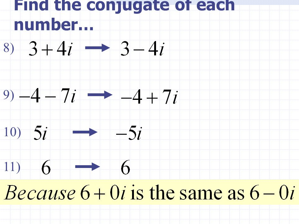 Find the conjugate of each number… 8) 9) 10) 11)