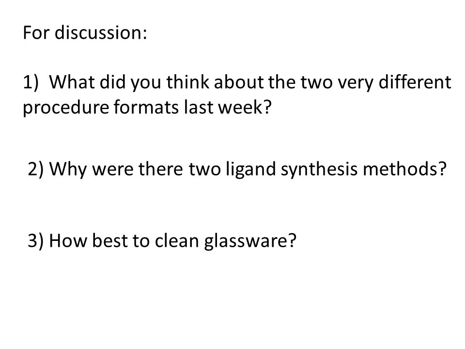 For discussion: 1)What did you think about the two very different procedure formats last week.