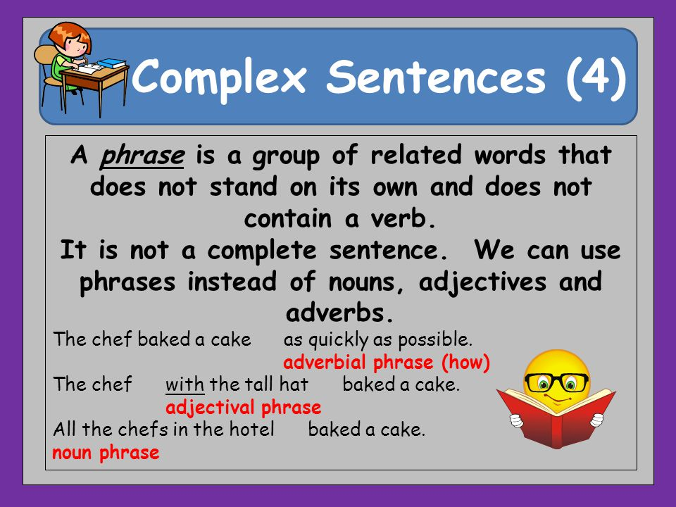 Complex Sentences (4) A phrase is a group of related words that does not stand on its own and does not contain a verb.