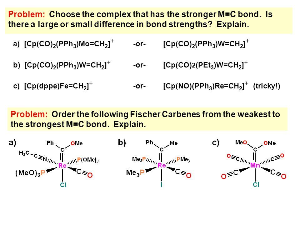 Problem: Choose the complex that has the stronger M=C bond.