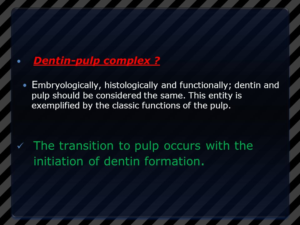 The pulp The pulp incompressible, the total volume within the pulp chamber cannot be greatly increased.