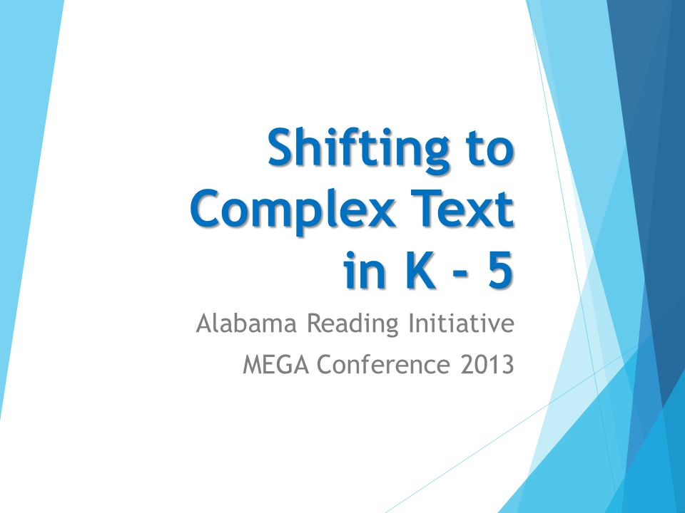 Shifting to Complex Text in K - 5 Alabama Reading Initiative MEGA Conference 2013