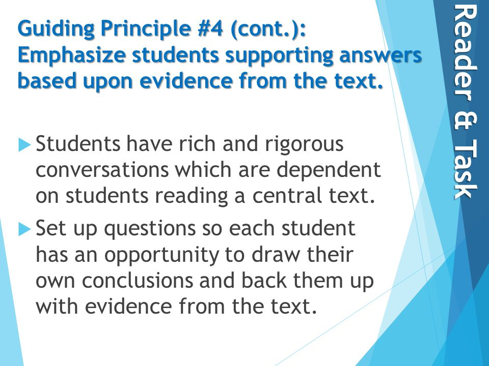 Guiding Principle #4 (cont.): Emphasize students supporting answers based upon evidence from the text.