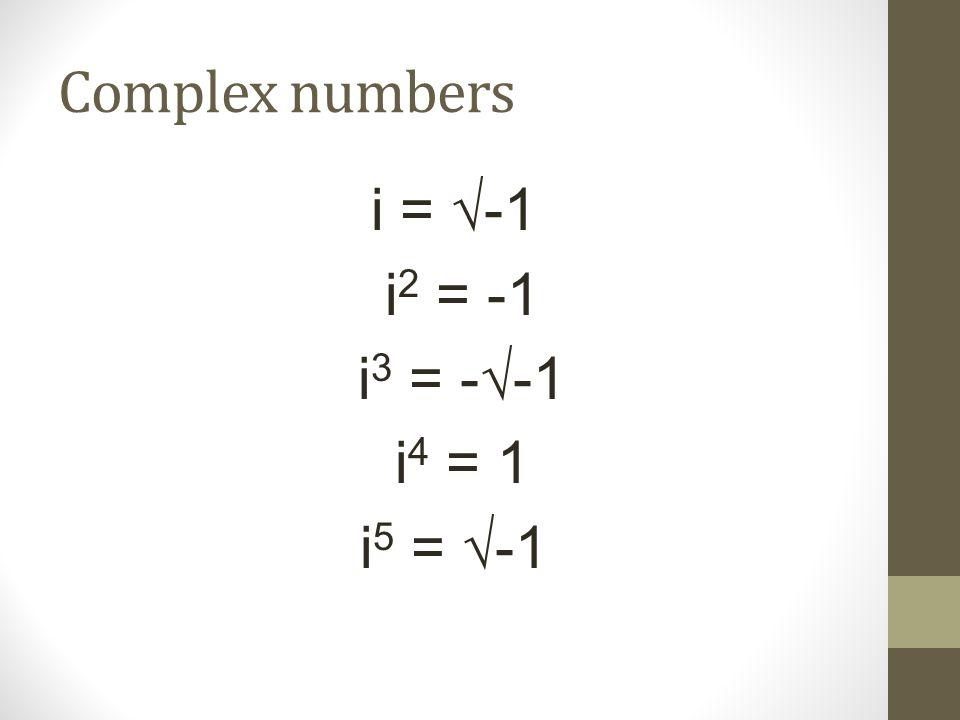 Complex numbers i = -1 i 2 = -1 i 3 = --1 i 4 = 1 i 5 = -1
