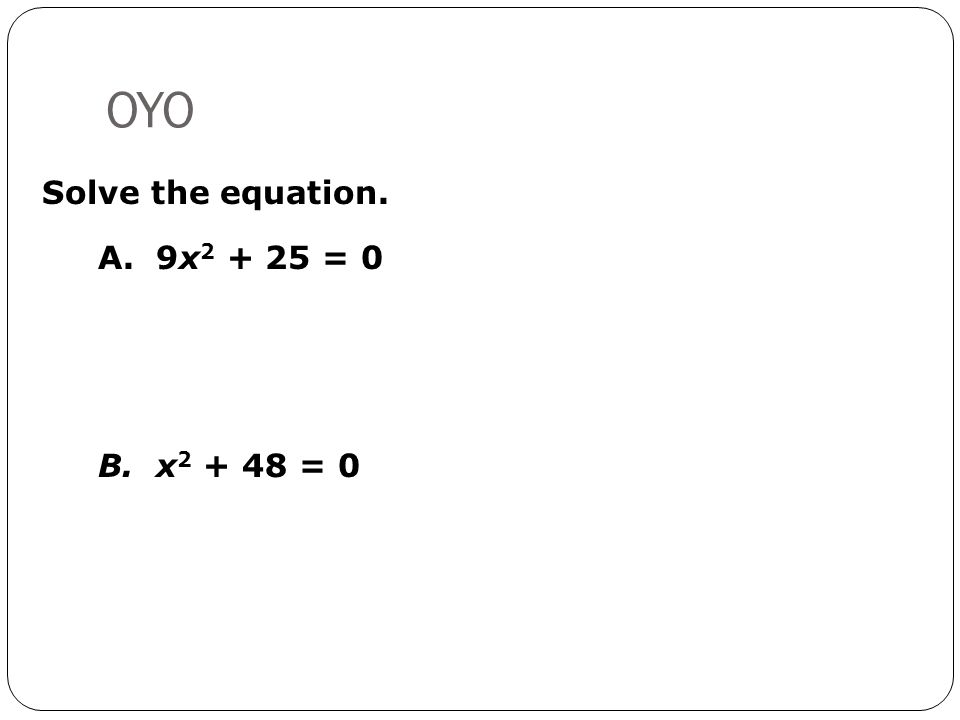 OYO A. 9x 2 + 25 = 0 B. x 2 + 48 = 0 Solve the equation.