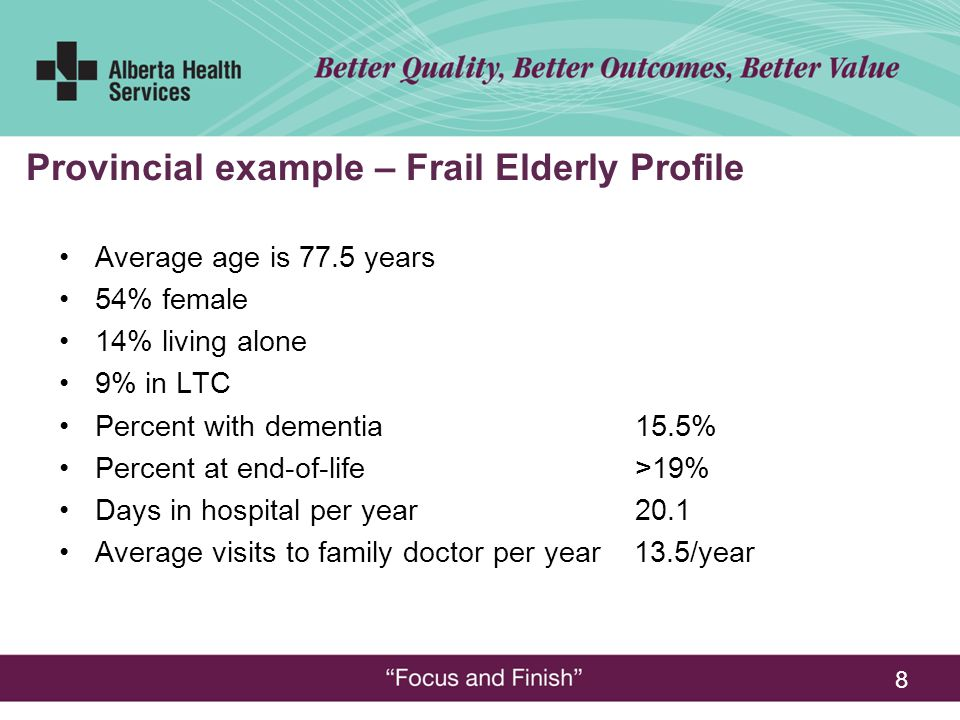 8 Provincial example – Frail Elderly Profile Average age is 77.5 years 54% female 14% living alone 9% in LTC Percent with dementia15.5% Percent at end