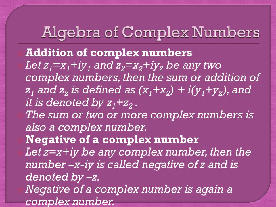 Difference of Complex numbers Let z 1 =x 1 +iy 1 and z 2 =x 2 +iy 2 be any two complex numbers, then the difference of z 2 from z 1 is defined as (x 1 -x 2 ) + i(y 1 -y 2 ), and it is denoted by z 1 -z 2.