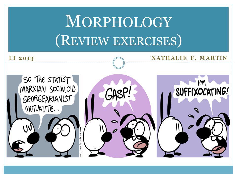 LI 2013 NATHALIE F. MARTIN M ORPHOLOGY (R EVIEW EXERCISES )