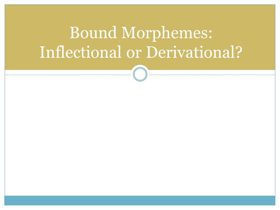 Bound Morphemes: Inflectional or Derivational