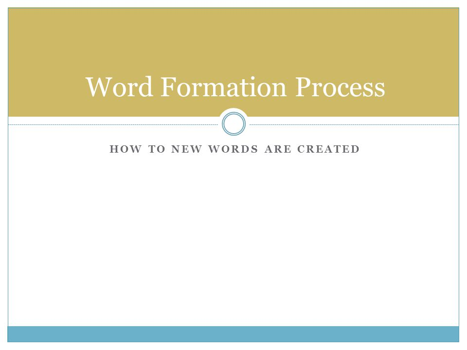 HOW TO NEW WORDS ARE CREATED Word Formation Process