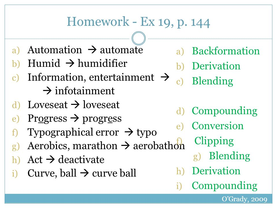 Homework - Ex 19, p. 144 a) Automation automate b) Humid humidifier c) Information, entertainment infotainment d) Loveseat loveseat e) Progress progre