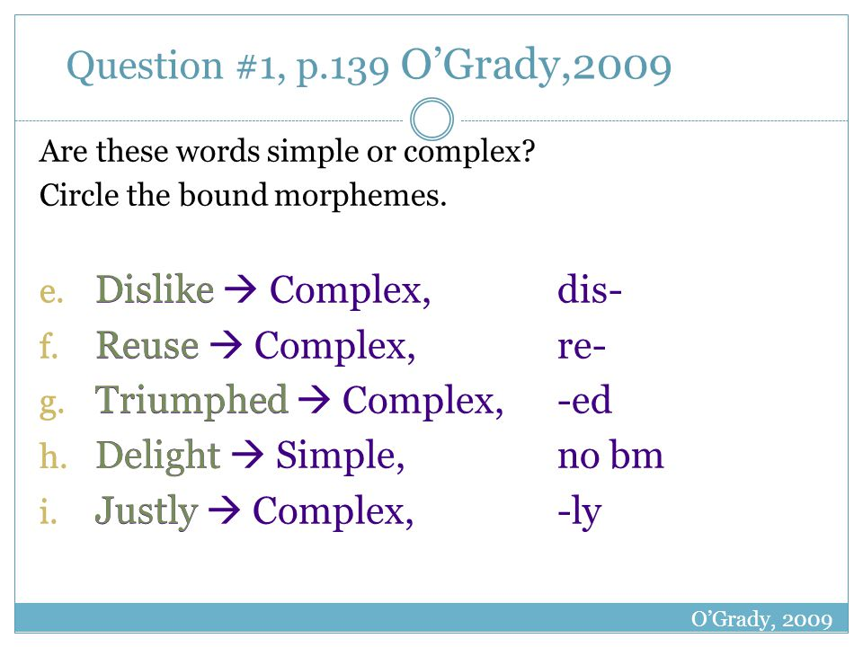 Question #1, p.139 OGrady,2009 Are these words simple or complex.