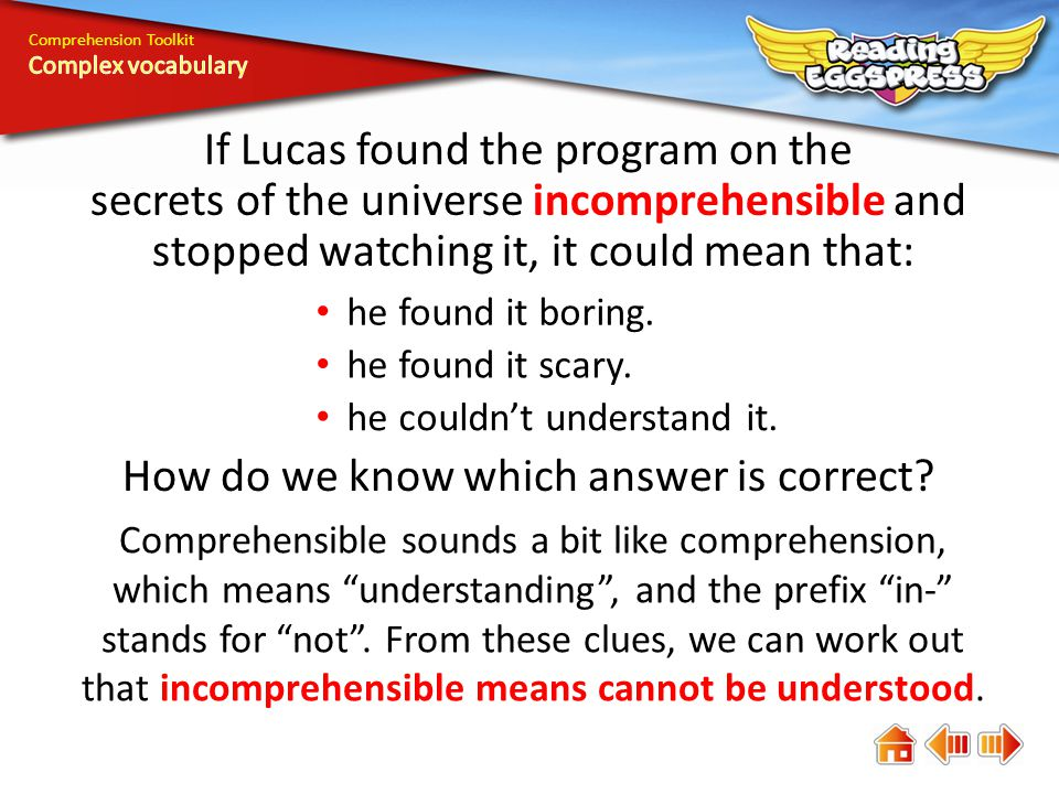 Comprehension Toolkit If Lucas found the program on the secrets of the universe incomprehensible and stopped watching it, it could mean that: he found