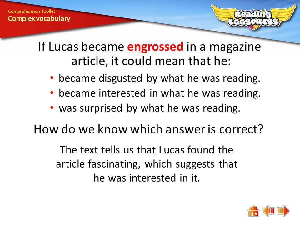 Comprehension Toolkit If Lucas became engrossed in a magazine article, it could mean that he: became disgusted by what he was reading. became interest
