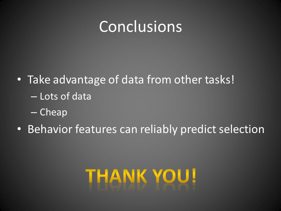 Conclusions Take advantage of data from other tasks.