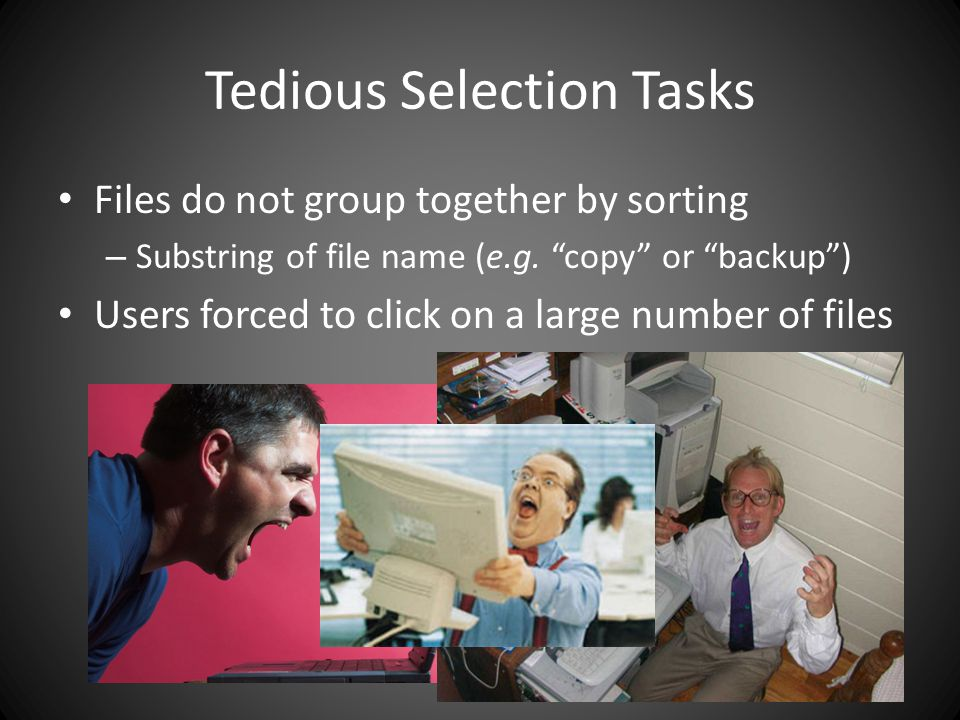 Tedious Selection Tasks Files do not group together by sorting – Substring of file name (e.g.