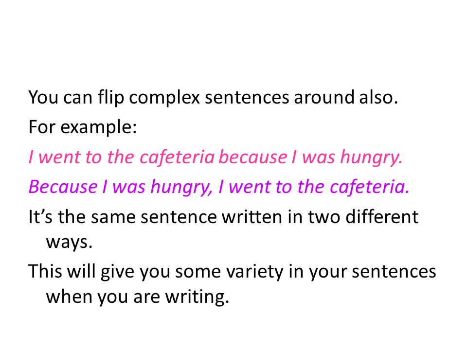 You can flip complex sentences around also.