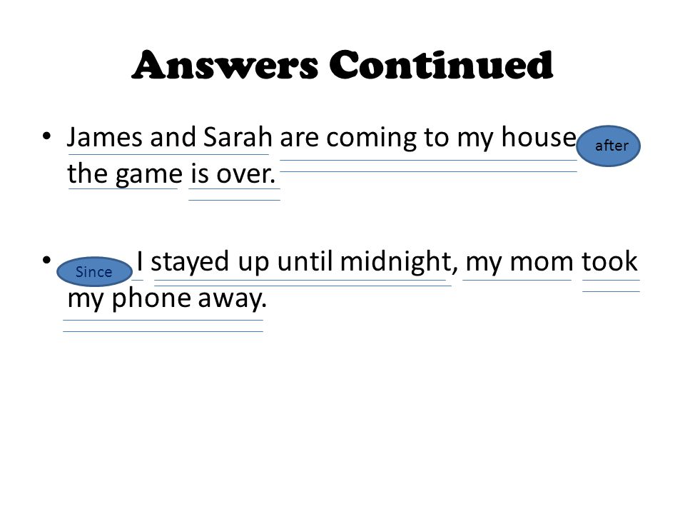 Answers Continued James and Sarah are coming to my house the game is over.
