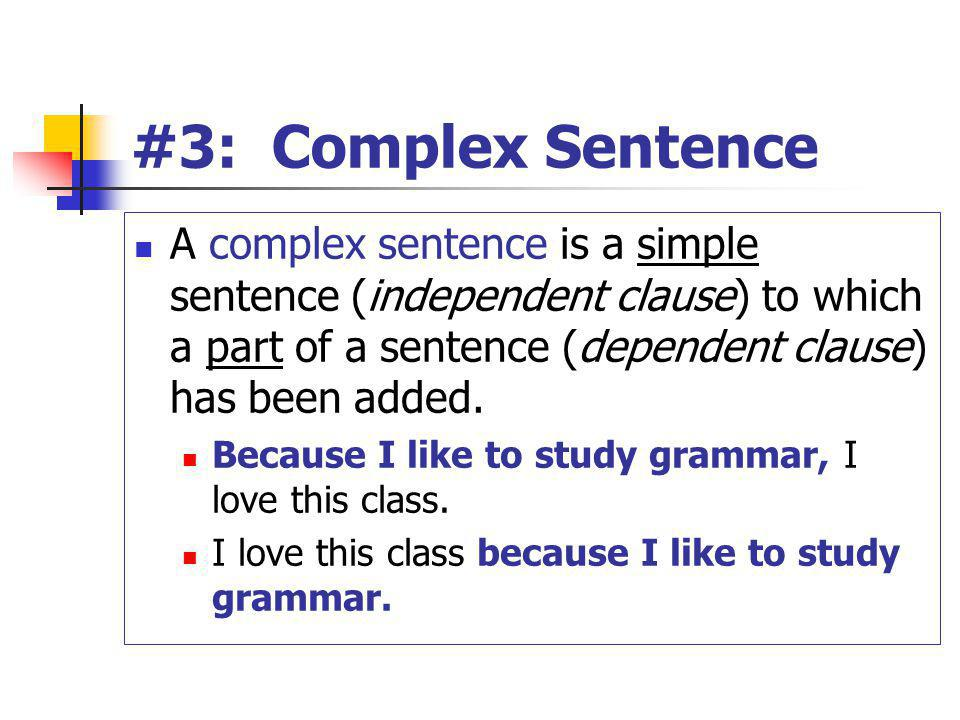 #3: Complex Sentence A complex sentence is a simple sentence (independent clause) to which a part of a sentence (dependent clause) has been added. Bec