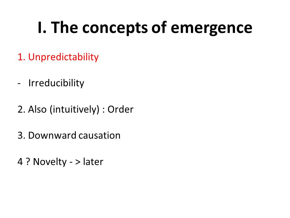 I. The concepts of emergence 1. Unpredictability -Irreducibility 2.