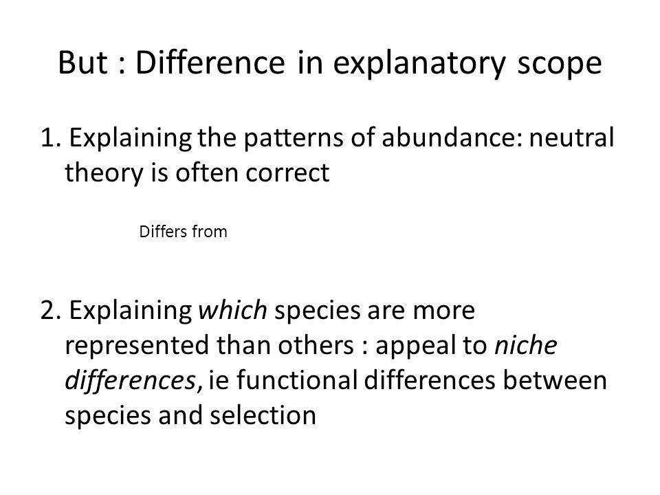 But : Difference in explanatory scope 1.