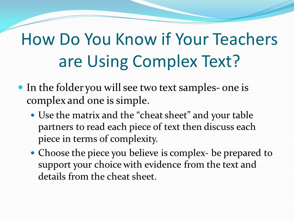 How Do You Know if Your Teachers are Using Complex Text? In the folder you will see two text samples- one is complex and one is simple. Use the matrix