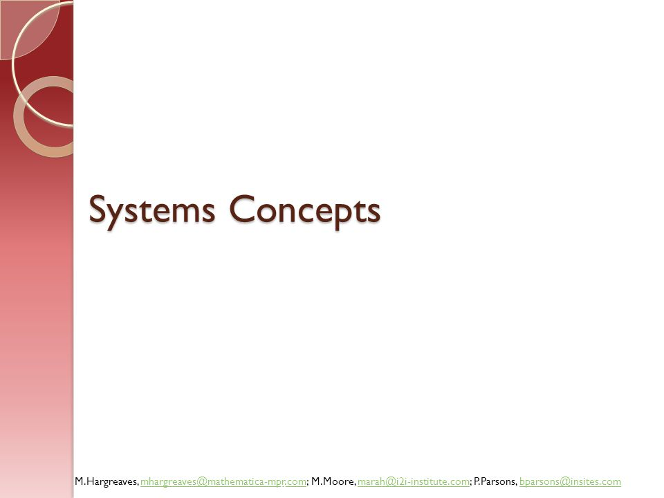 M.Hargreaves, mhargreaves@mathematica-mpr.com; M.Moore, marah@i2i-institute.com; P.Parsons, bparsons@insites.commhargreaves@mathematica-mpr.commarah@i2i-institute.combparsons@insites.com How are you integrating systems thinking into your approach.