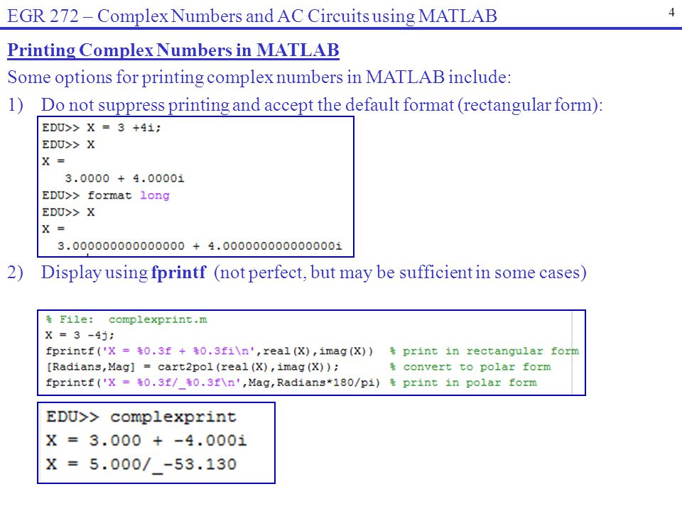 Printing Complex Numbers in MATLAB Some options for printing complex numbers in MATLAB include: 1)Do not suppress printing and accept the default form