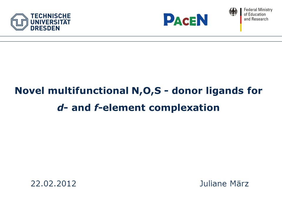 Novel multifunctional N,O,S - donor ligands for d- and f-element complexation 22.02.2012Juliane März
