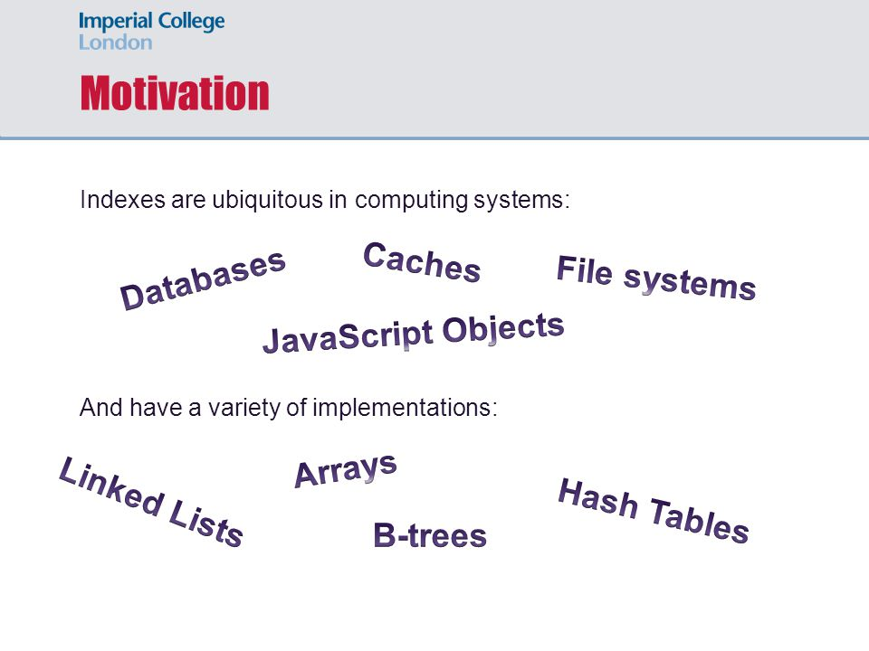 Motivation Indexes are ubiquitous in computing systems: And have a variety of implementations: