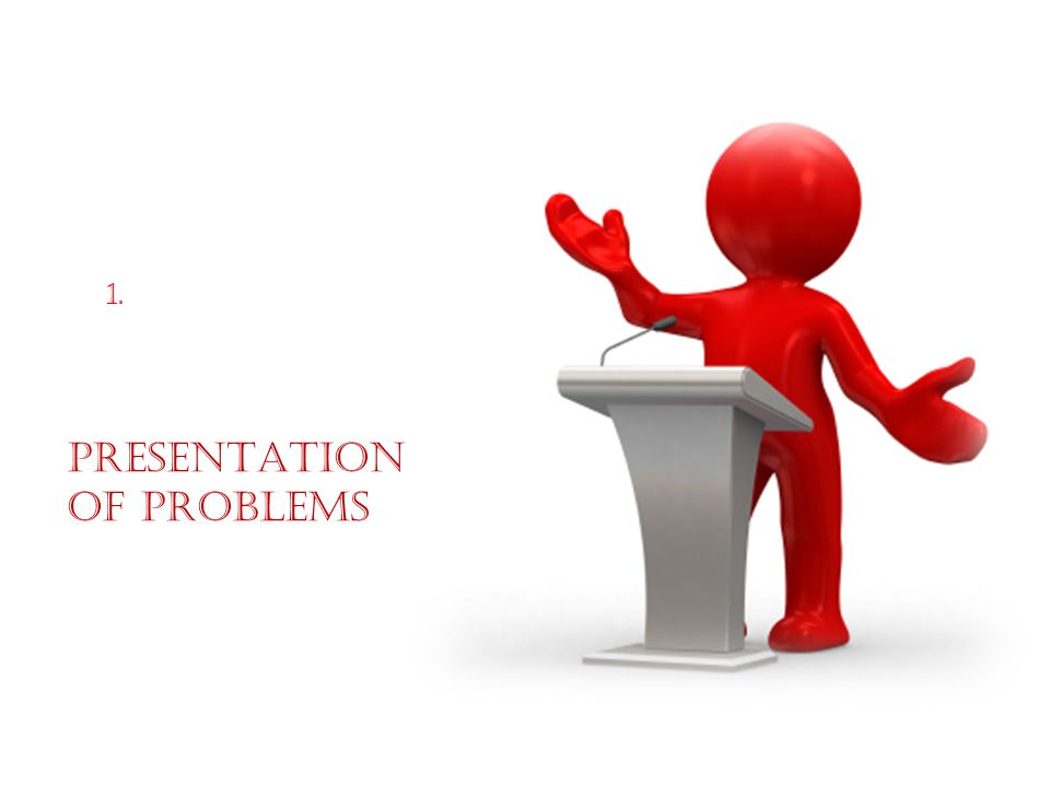 PRESENTATION OF PROBLEMS 1.
