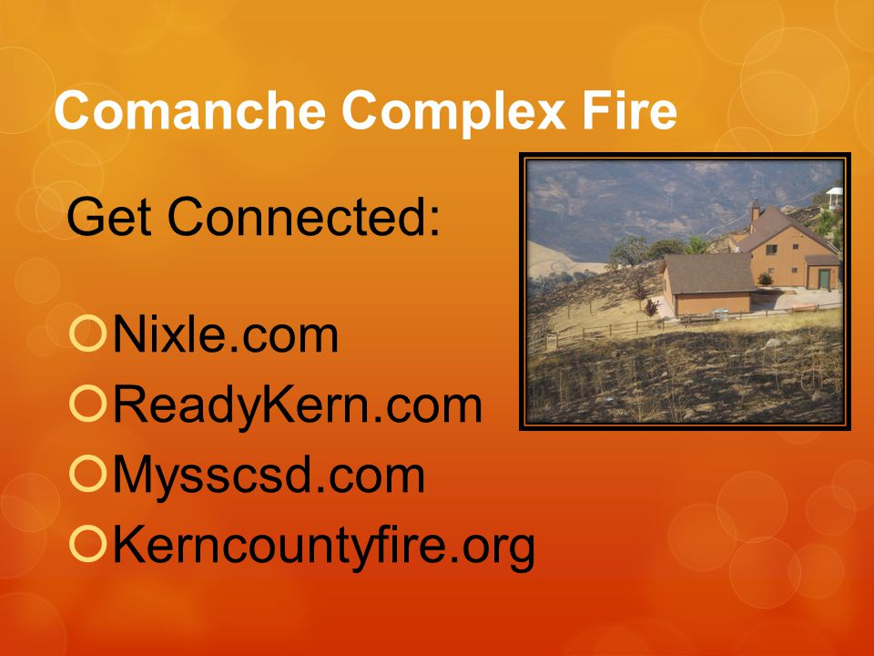 Comanche Complex Fire Get Connected: Nixle.com ReadyKern.com Mysscsd.com Kerncountyfire.org