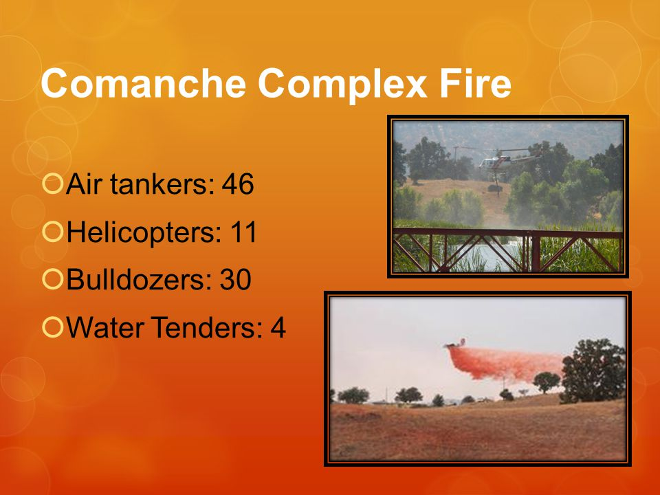 Comanche Complex Fire Air tankers: 46 Helicopters: 11 Bulldozers: 30 Water Tenders: 4