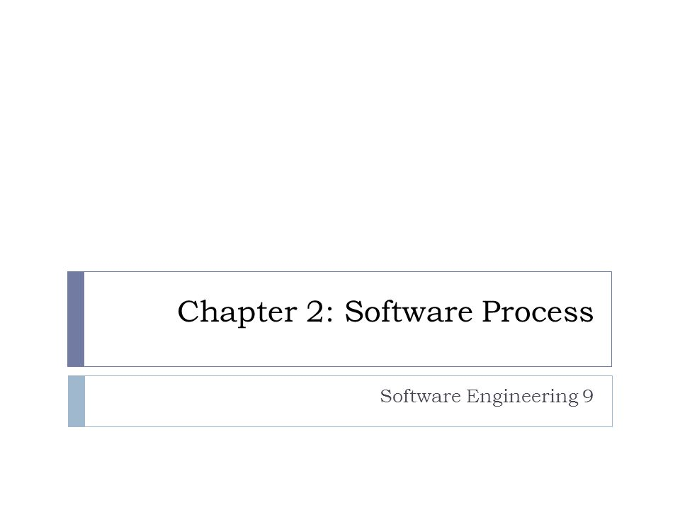 Chapter 2: Software Process Software Engineering 9