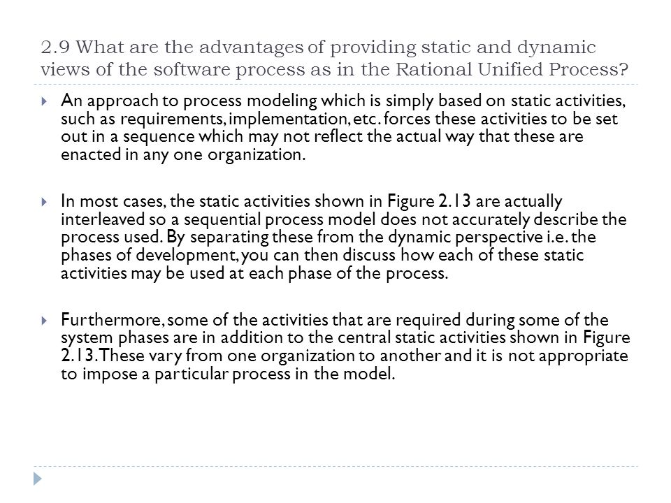 2.9 What are the advantages of providing static and dynamic views of the software process as in the Rational Unified Process? An approach to process m