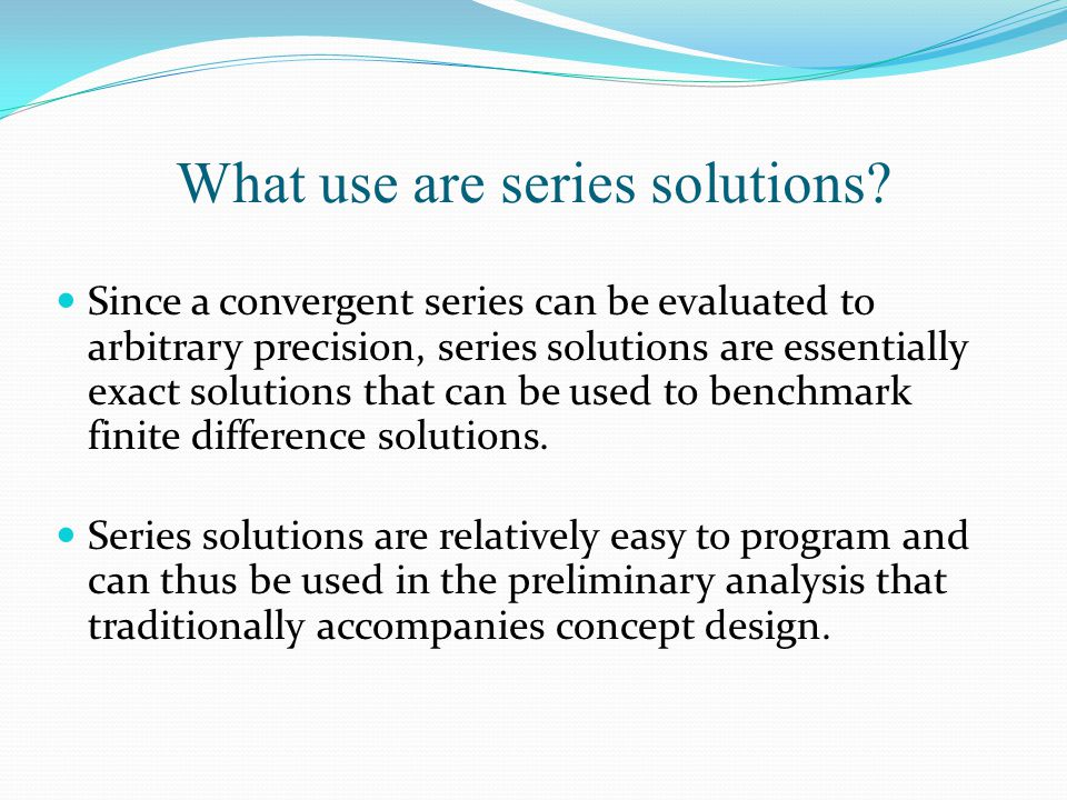 What use are series solutions.