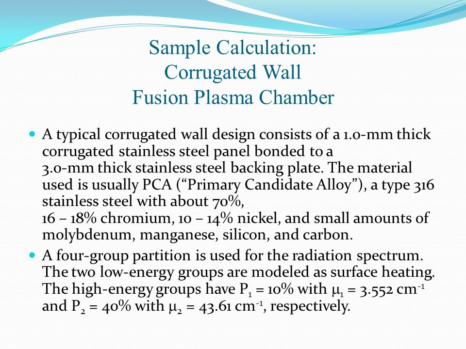 Sample Calculation: Corrugated Wall Fusion Plasma Chamber A typical corrugated wall design consists of a 1.0-mm thick corrugated stainless steel panel bonded to a 3.0-mm thick stainless steel backing plate.