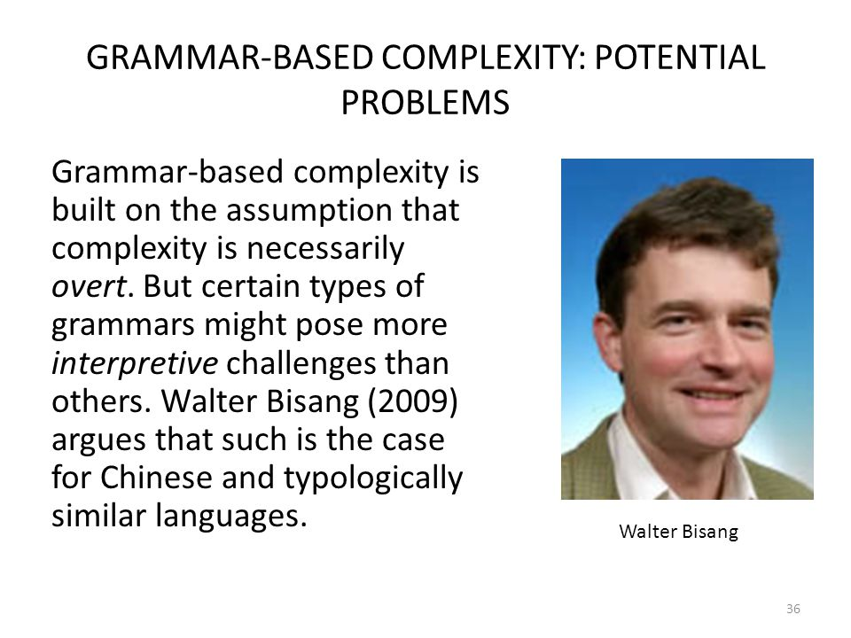 GRAMMAR-BASED COMPLEXITY: POTENTIAL PROBLEMS Grammar-based complexity is built on the assumption that complexity is necessarily overt.