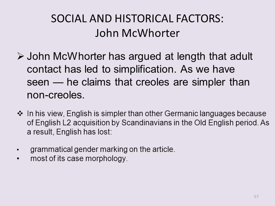 SOCIAL AND HISTORICAL FACTORS: John McWhorter John McWhorter has argued at length that adult contact has led to simplification.